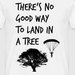 There's No Good Way To Land In A Tree T-Shirts - Men's T-Shirt