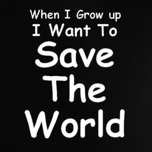 Baby's T Shirt - I Want To Save The World - Baby T-Shirt