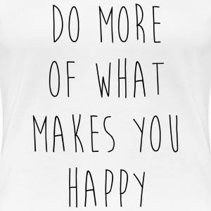 Do More Of What Makes You Happy T-Shirts - Women's Premium T-Shirt