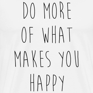 Do More Of What Makes You Happy Motivational Quote T-Shirts - Männer Premium T-Shirt