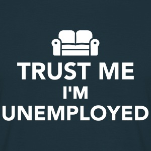 Trust me I'm unemployed T-Shirts - Männer T-Shirt
