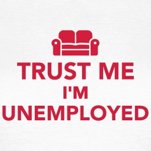 Trust me I'm unemployed T-Shirts - Frauen T-Shirt