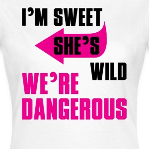 I Am Sweet She Is Wild We Are Dangerous T-Shirts - Women's T-Shirt