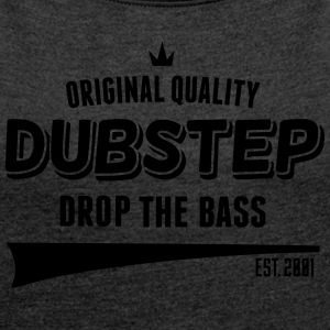 Original Dubstep - Drop The Bass T-Shirts - Women's T-shirt with rolled up sleeves