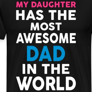 My Daughter Has The Most Awesome Dad In The World T-Shirts - Men's Premium T-Shirt
