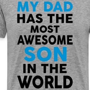 My Dad Has The Most Awesome Son In The World T-Shirts - Men's Premium T-Shirt