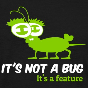 It's not a bug, it's a feature  - Männer T-Shirt