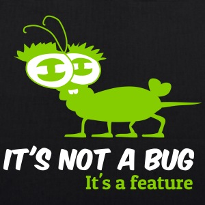 It's not a bug, it's a feature  - Bio-Stoffbeutel
