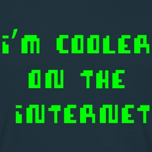 I'm Cooler On The Internet T-Shirts - Men's T-Shirt