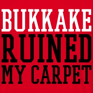 bukkake ruined my carpet T-Shirts - Männer T-Shirt