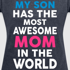 My Son Has The Most Awesome Mom In The World T-Shirts - Women's T-shirt with rolled up sleeves