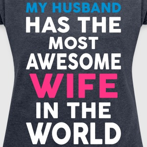 My Husband Has The Most Awesome Wife In The World T-Shirts - Women's T-shirt with rolled up sleeves
