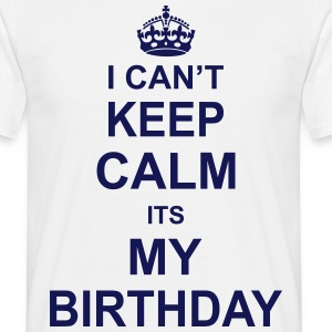 I Can't Keep Calm Its My Birthday T-Shirts - Men's T-Shirt