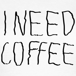 I Need Coffee T-skjorter - T-skjorte for kvinner