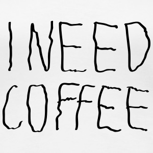 I Need Coffee Tee shirts - T-shirt Premium Femme