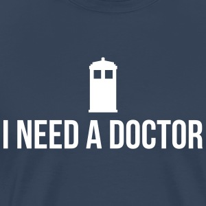 I need a Doctor T-Shirts - Men's Premium T-Shirt