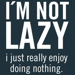 I´m Not Lazy - I Just Really enjoy doing nothing T-Shirts - Men's T-Shirt