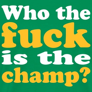 Who the fuck is the champ? - Männer Premium T-Shirt