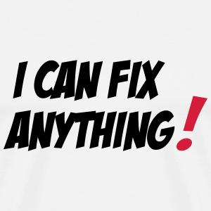 I Can Fix Anything T-Shirts - Men's Premium T-Shirt