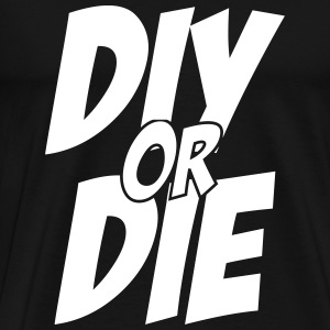 DIY or DIE ! T-Shirts - Men's Premium T-Shirt