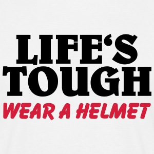 Life's tough-wear a helmet T-shirts - Mannen T-shirt