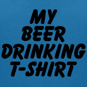 My Beer drinking T-Shirt T-Shirts - Women's V-Neck T-Shirt
