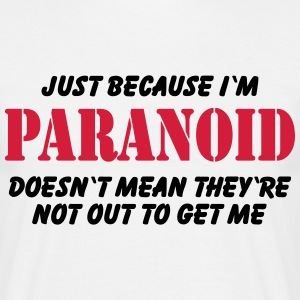 Just because I'm paranoid.... T-Shirts - Men's T-Shirt