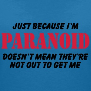 Just because I'm paranoid.... T-Shirts - Frauen T-Shirt mit V-Ausschnitt