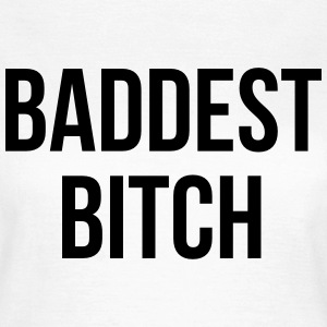 Baddest Bitch T-shirts - Vrouwen T-shirt