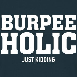 BurpeeHolic (Just Kidding) T-Shirts - Men's T-Shirt