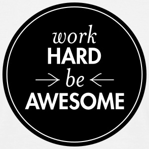 Work Hard - Be Awesome T-shirts - Mannen T-shirt