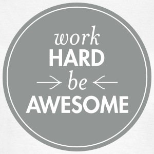 Work Hard - Be Awesome Magliette - Maglietta da donna