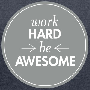 Work Hard - Be Awesome Tee shirts - T-shirt Femme à manches retroussées
