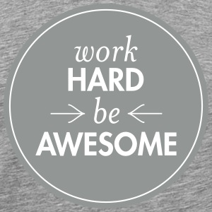 Work Hard - Be Awesome T-Shirts - Männer Premium T-Shirt