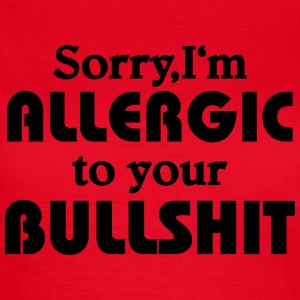 Sorry, I'm allergic to your bullshit T-Shirts - Women's T-Shirt