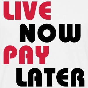 Live now, pay later T-Shirts - Men's T-Shirt