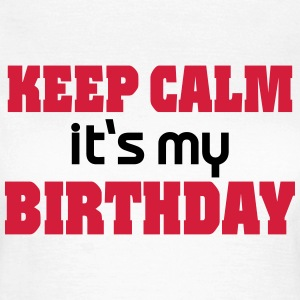 Keep calm - it's my Birthday T-Shirts - Women's T-Shirt