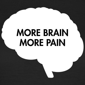 More Brain - More Pain T-shirts - Dame-T-shirt