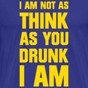 I am not as think as you drunk I am T-shirts - Mannen Premium T-shirt