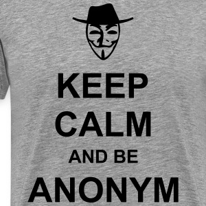KEEP CALM and be ANONYM - Männer Premium T-Shirt