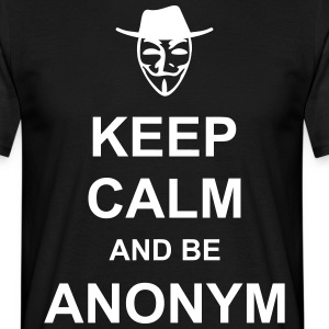 KEEP CALM and be ANONYM - Männer T-Shirt