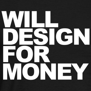 WILL DESIGN FOR MONEY T-Shirts - Men's T-Shirt