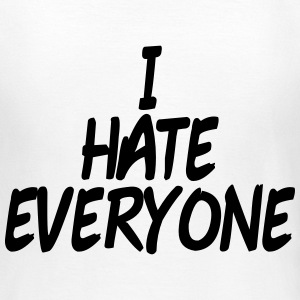 I hate everyone T-shirts - T-shirt dam