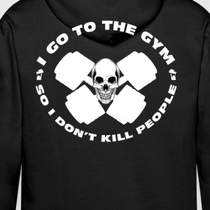 I GO TO THE GYM SO I DONT KILL PEOPLE Hoodies & Sweatshirts - Men's Premium Hoodie