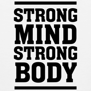 Strong Mind - Strong Body T-shirts - Mannen Premium tank top