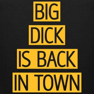 Big dick is back in town, franciscoevans.com T-Shirts - Männer Premium Tank Top