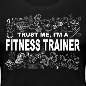 Trust me fitness trainer Tee shirts - T-shirt Premium Femme