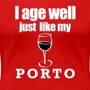 I age well just like PORTO Tee shirts - T-shirt Premium Femme
