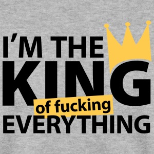 I'm the king of fucking everything, ein witziges u Pullover & Hoodies - Männer Pullover