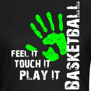Basketball feel it touch it play it T-Shirts - Frauen T-Shirt